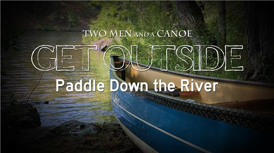Get Outside Paddle Down the River (2018) Online HD